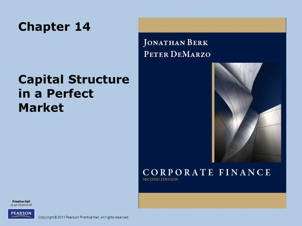 Copyright © 2011 Pearson Prentice Hall. All rights reserved. Chapter 14 Capital Structure in a Perfect Market