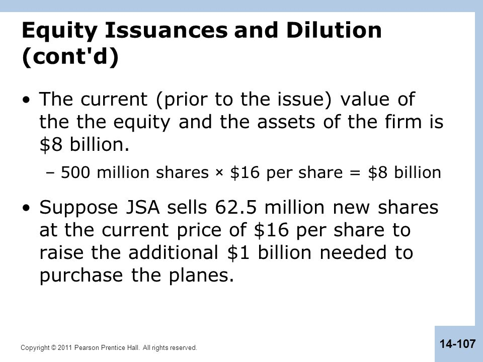 Copyright © 2011 Pearson Prentice Hall. All rights reserved. 14-107 Equity Issuances and Dilution (cont'd) The current (prior to the issue) value of t