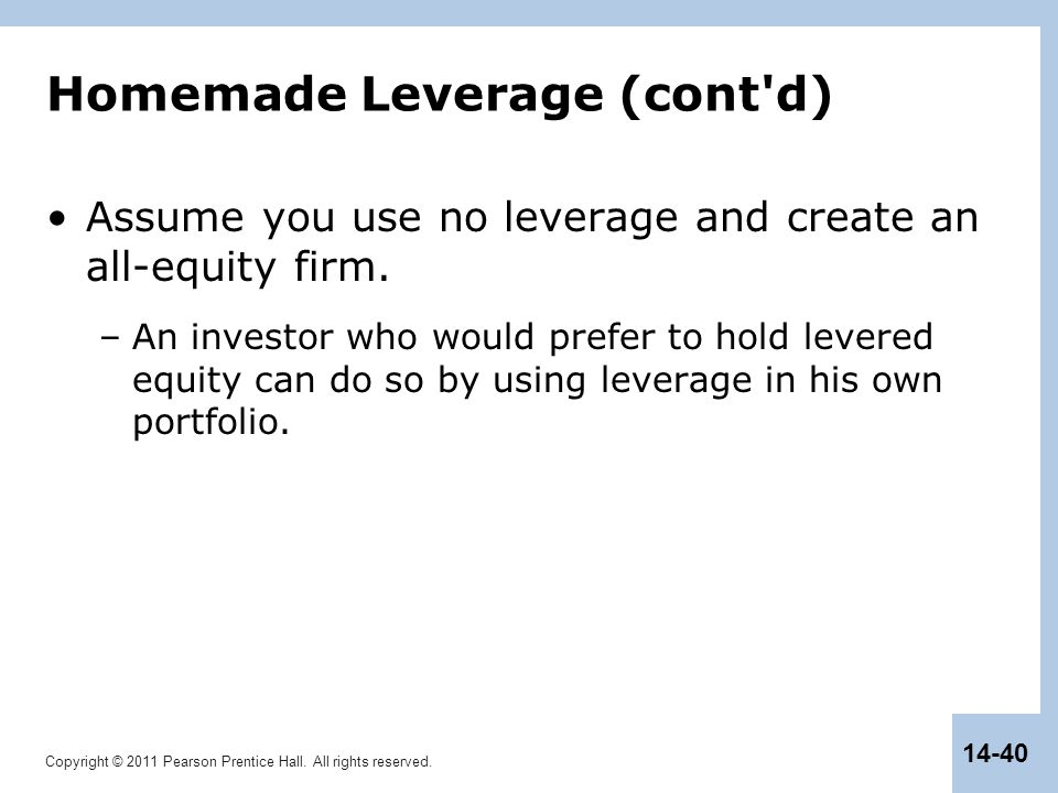 Copyright © 2011 Pearson Prentice Hall. All rights reserved. 14-40 Homemade Leverage (cont'd) Assume you use no leverage and create an all-equity firm
