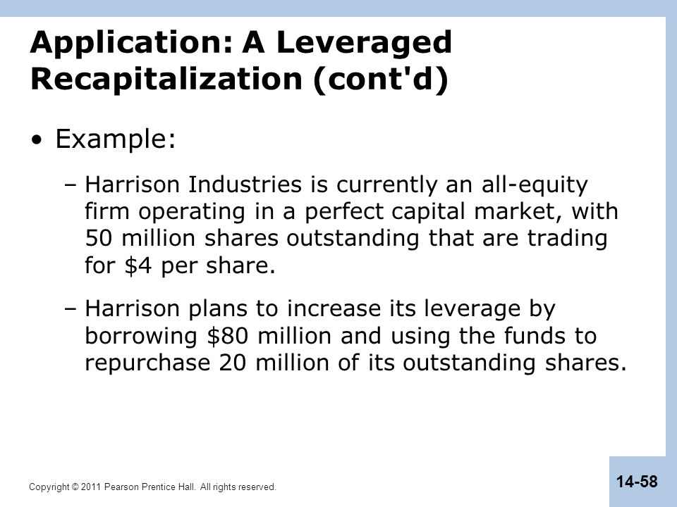 Copyright © 2011 Pearson Prentice Hall. All rights reserved. 14-58 Application: A Leveraged Recapitalization (cont'd) Example: –Harrison Industries is