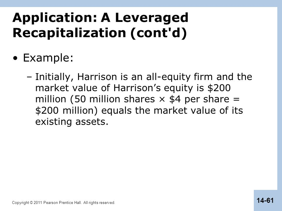 Copyright © 2011 Pearson Prentice Hall. All rights reserved. 14-61 Application: A Leveraged Recapitalization (cont'd) Example: –Initially, Harrison is