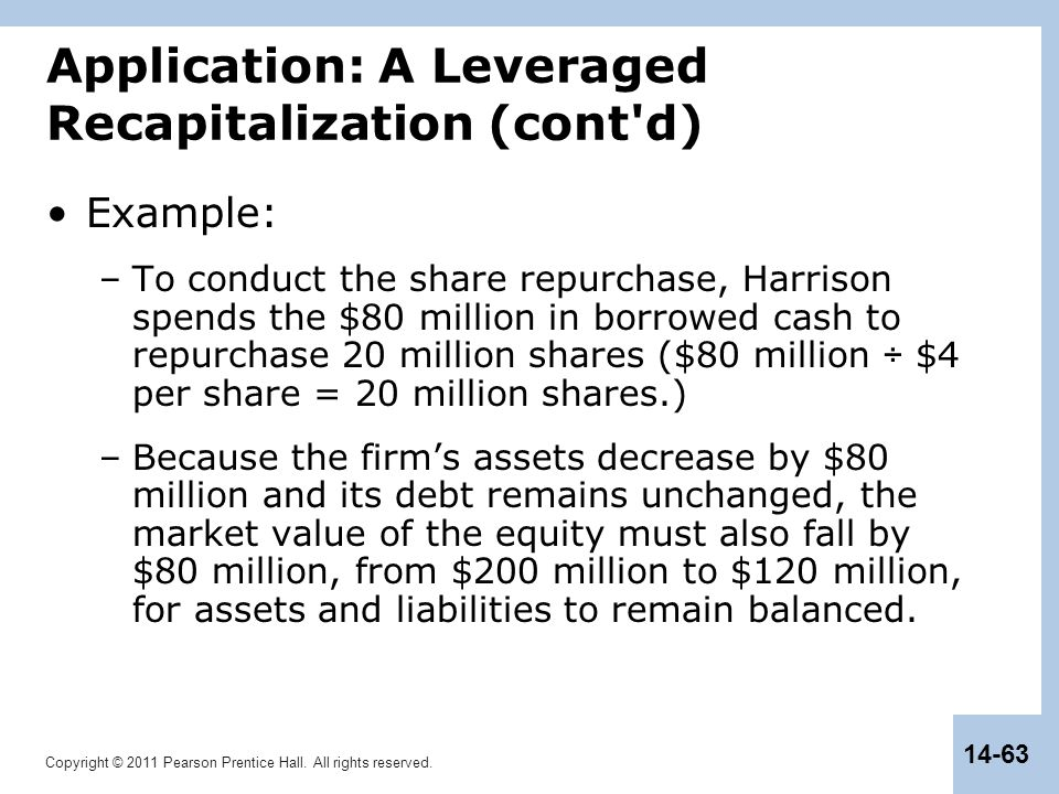 Copyright © 2011 Pearson Prentice Hall. All rights reserved. 14-63 Application: A Leveraged Recapitalization (cont'd) Example: –To conduct the share r