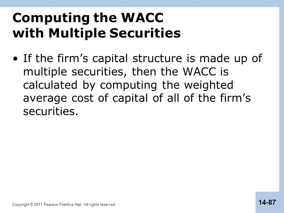 Copyright © 2011 Pearson Prentice Hall. All rights reserved. 14-87 Computing the WACC with Multiple Securities If the firm's capital structure is made