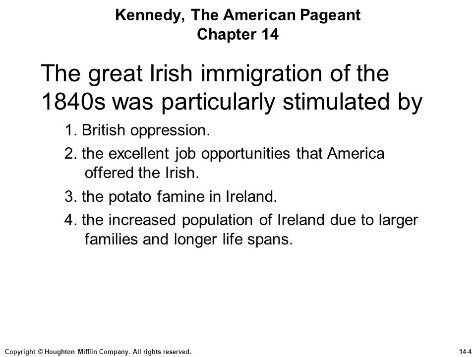 Copyright © Houghton Mifflin Company. All rights reserved.14-4 Kennedy, The American Pageant Chapter 14 The great Irish immigration of the 1840s was p