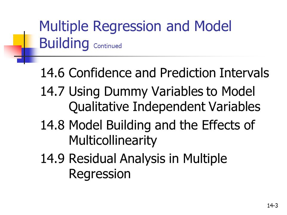 14-3 Multiple Regression and Model Building Continued 14.6Confidence and Prediction Intervals 14.7Using Dummy Variables to Model Qualitative Independe