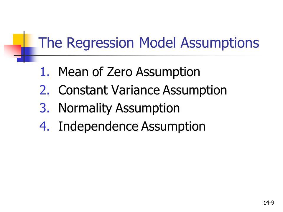 14-9 The Regression Model Assumptions 1.Mean of Zero Assumption 2.Constant Variance Assumption 3.Normality Assumption 4.Independence Assumption