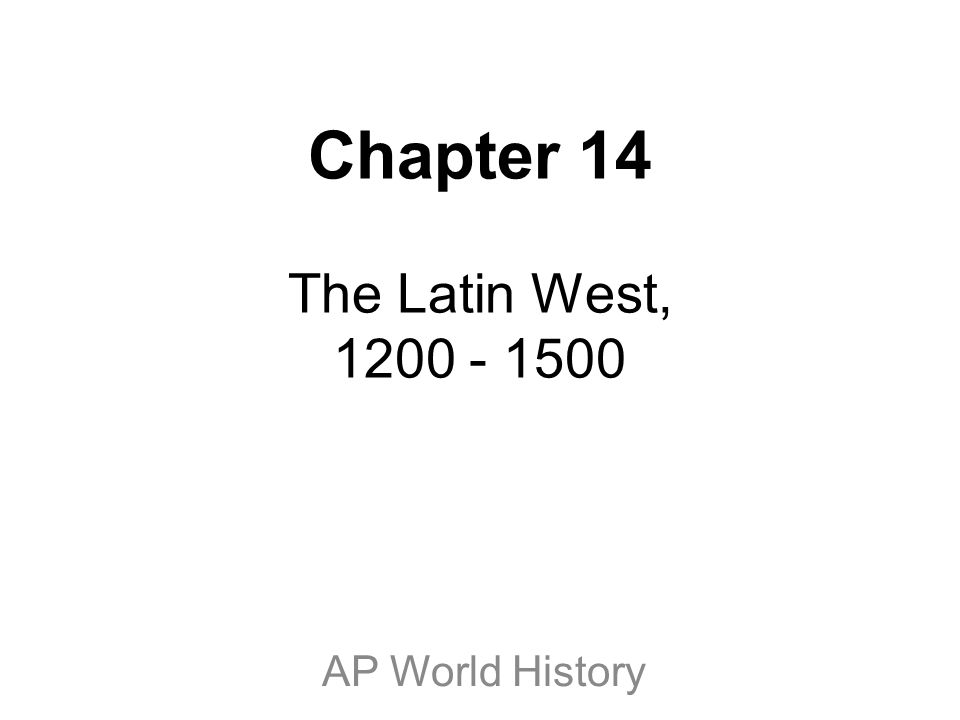 Chapter 14 The Latin West, 1200 - 1500 AP World History
