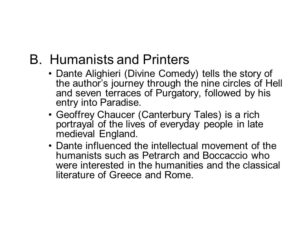B. Humanists and Printers Dante Alighieri (Divine Comedy) tells the story of the author's journey through the nine circles of Hell and seven terraces