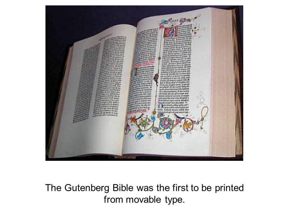 The Gutenberg Bible was the first to be printed from movable type.