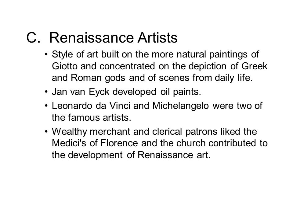 C. Renaissance Artists Style of art built on the more natural paintings of Giotto and concentrated on the depiction of Greek and Roman gods and of sce