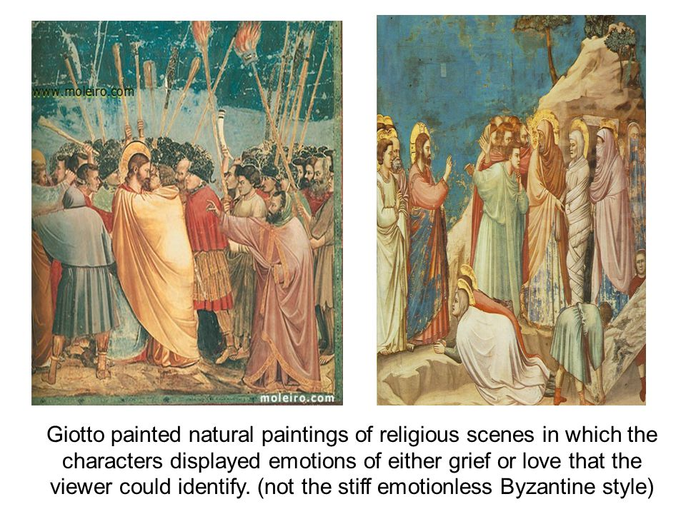 Giotto painted natural paintings of religious scenes in which the characters displayed emotions of either grief or love that the viewer could identify
