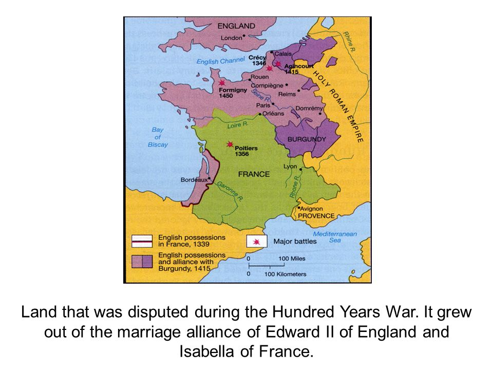 Land that was disputed during the Hundred Years War. It grew out of the marriage alliance of Edward II of England and Isabella of France.