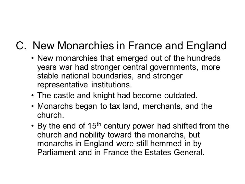 C. New Monarchies in France and England New monarchies that emerged out of the hundreds years war had stronger central governments, more stable nation