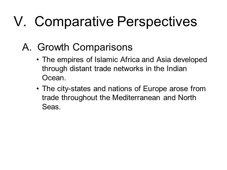 V. Comparative Perspectives A. Growth Comparisons The empires of Islamic Africa and Asia developed through distant trade networks in the Indian Ocean.