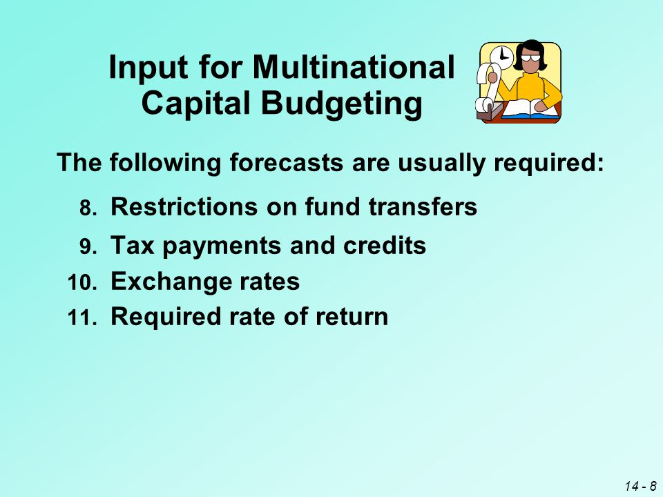 14 - 8 The following forecasts are usually required: Input for Multinational Capital Budgeting 9.