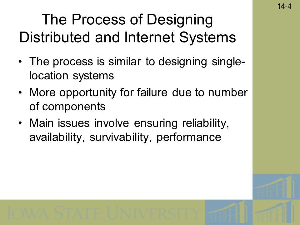 14-4 The Process of Designing Distributed and Internet Systems The process is similar to designing single- location systems More opportunity for failu