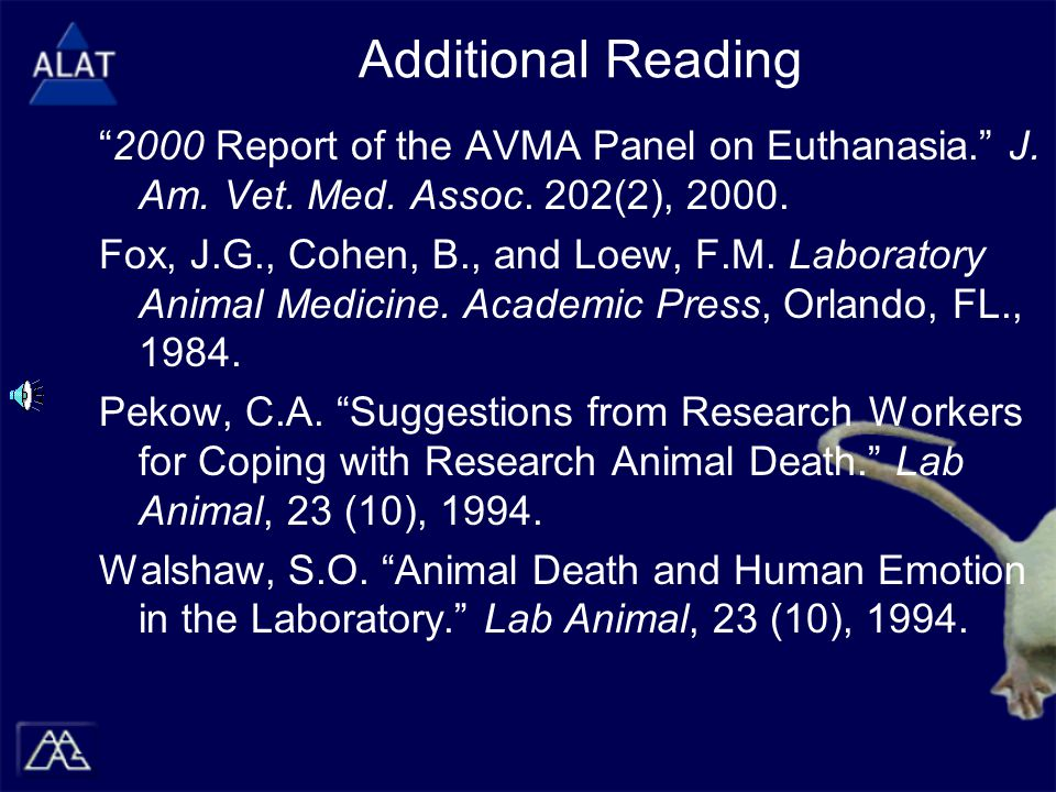 "Additional Reading ""2000 Report of the AVMA Panel on Euthanasia."" J. Am. Vet. Med. Assoc. 202(2), 2000. Fox, J.G., Cohen, B., and Loew, F.M. Laborator"