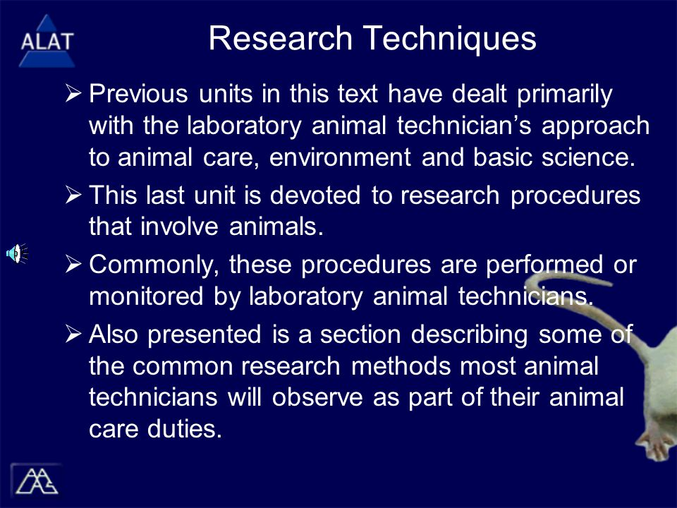 Research Techniques  Previous units in this text have dealt primarily with the laboratory animal technician's approach to animal care, environment an