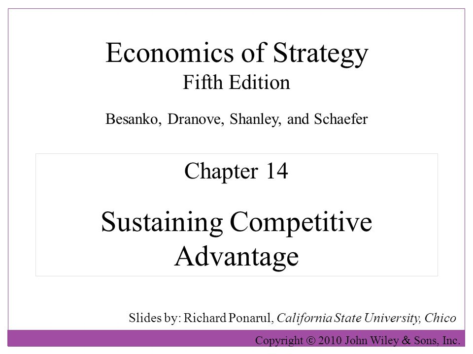 Economics of Strategy Fifth Edition Slides by: Richard Ponarul, California State University, Chico Copyright  2010 John Wiley  Sons, Inc. Chapter 14