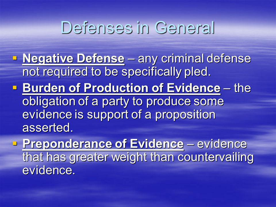 Defenses in General  Negative Defense – any criminal defense not required to be specifically pled.