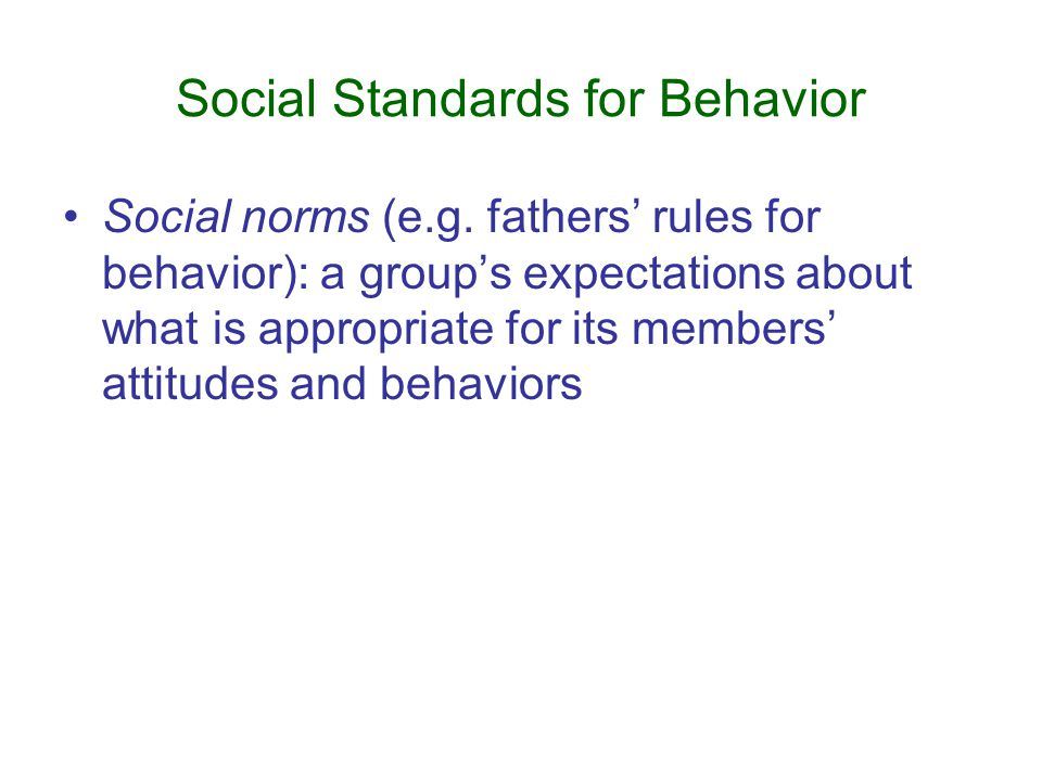 Social Standards for Behavior Social norms (e.g.