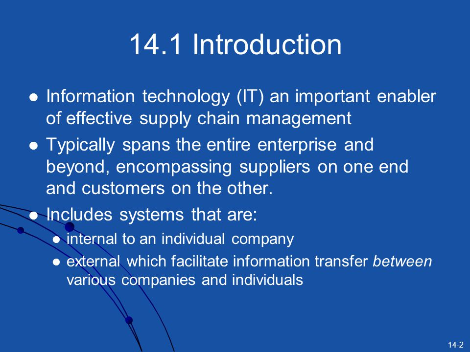 14-2 14.1 Introduction Information technology (IT) an important enabler of effective supply chain management Typically spans the entire enterprise and