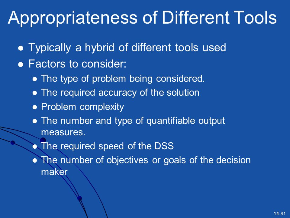 14-41 Appropriateness of Different Tools Typically a hybrid of different tools used Factors to consider: The type of problem being considered. The req