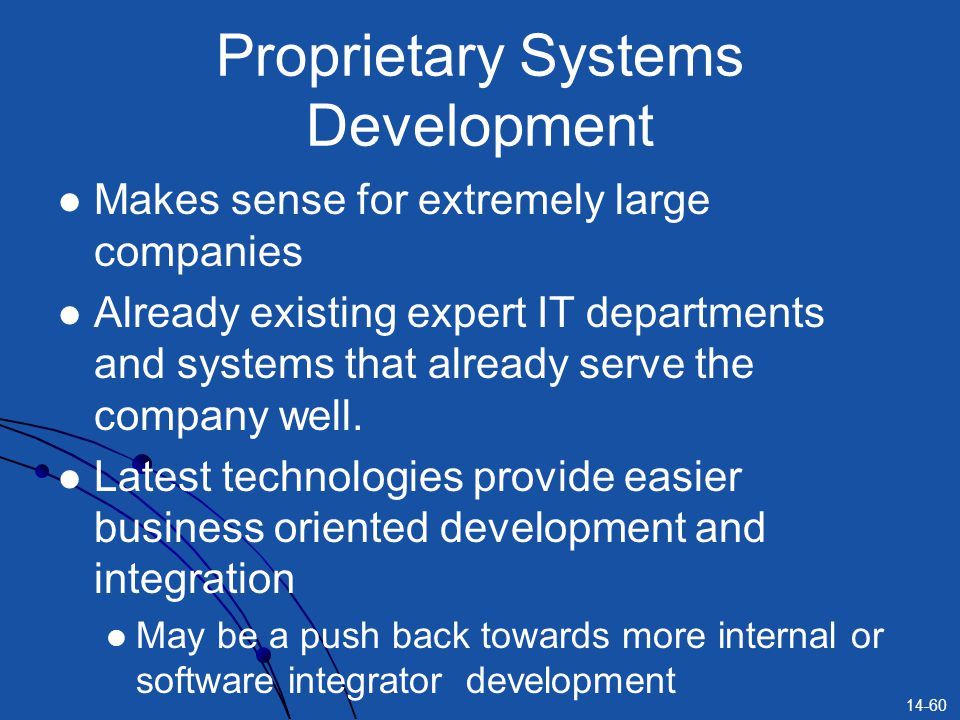 14-60 Proprietary Systems Development Makes sense for extremely large companies Already existing expert IT departments and systems that already serve