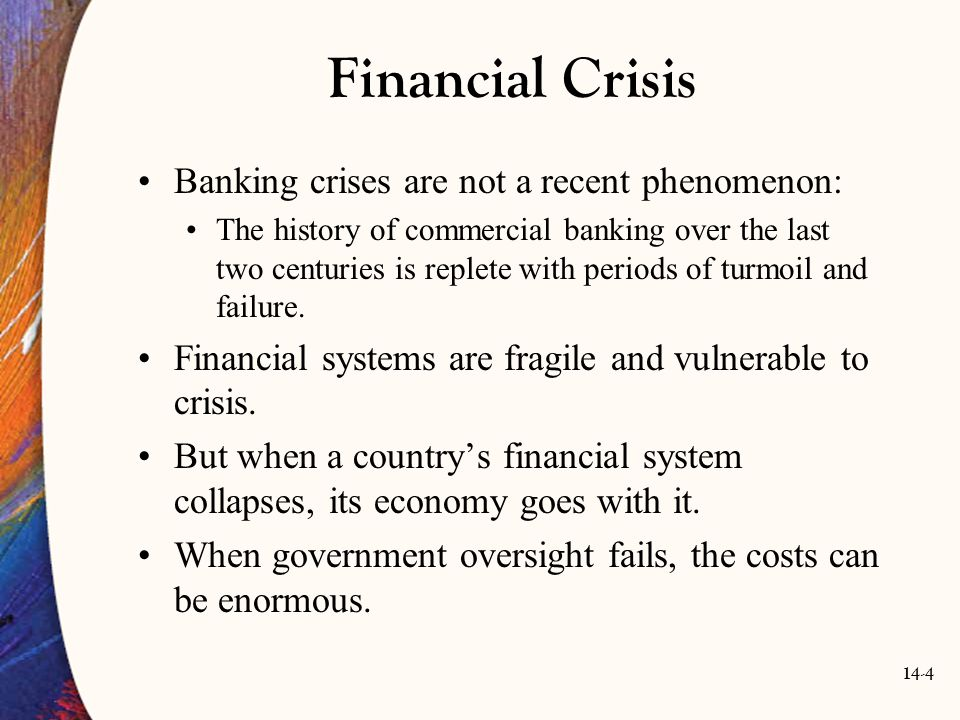 14-5 Introduction The purpose of this chapter is: To look at the sources and consequences of financial fragility focusing on the banking sector.