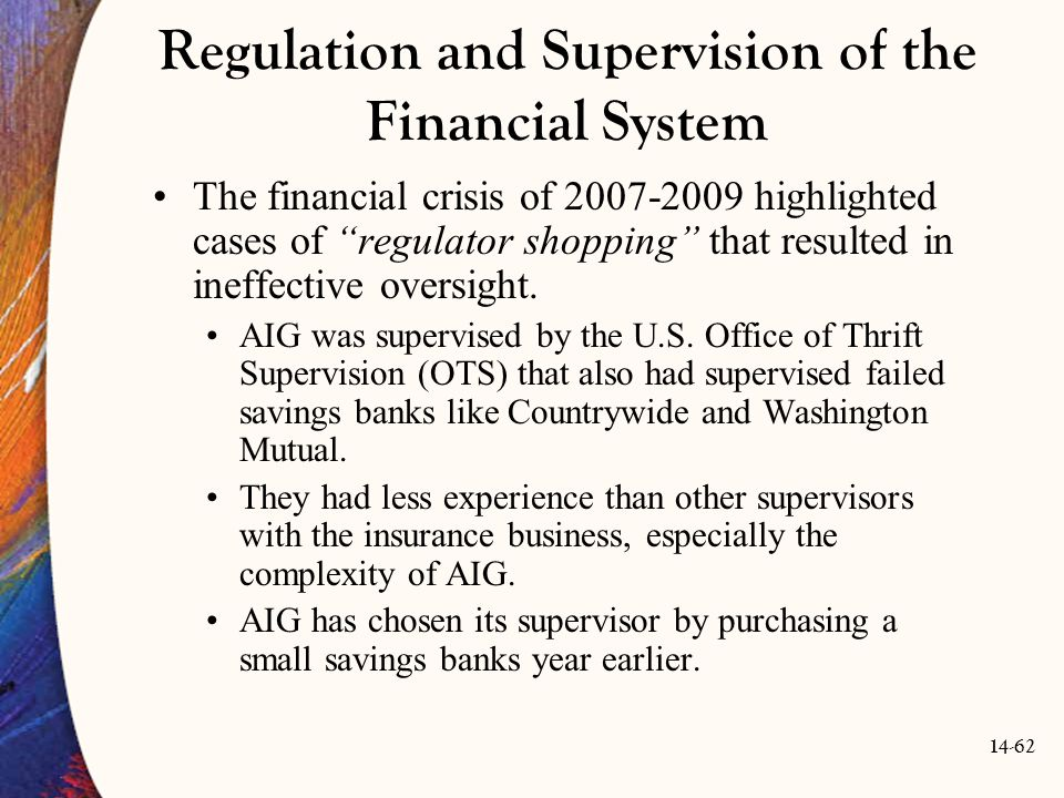 """14-62 Regulation and Supervision of the Financial System The financial crisis of 2007-2009 highlighted cases of """"regulator shopping"""" that resulted in"""