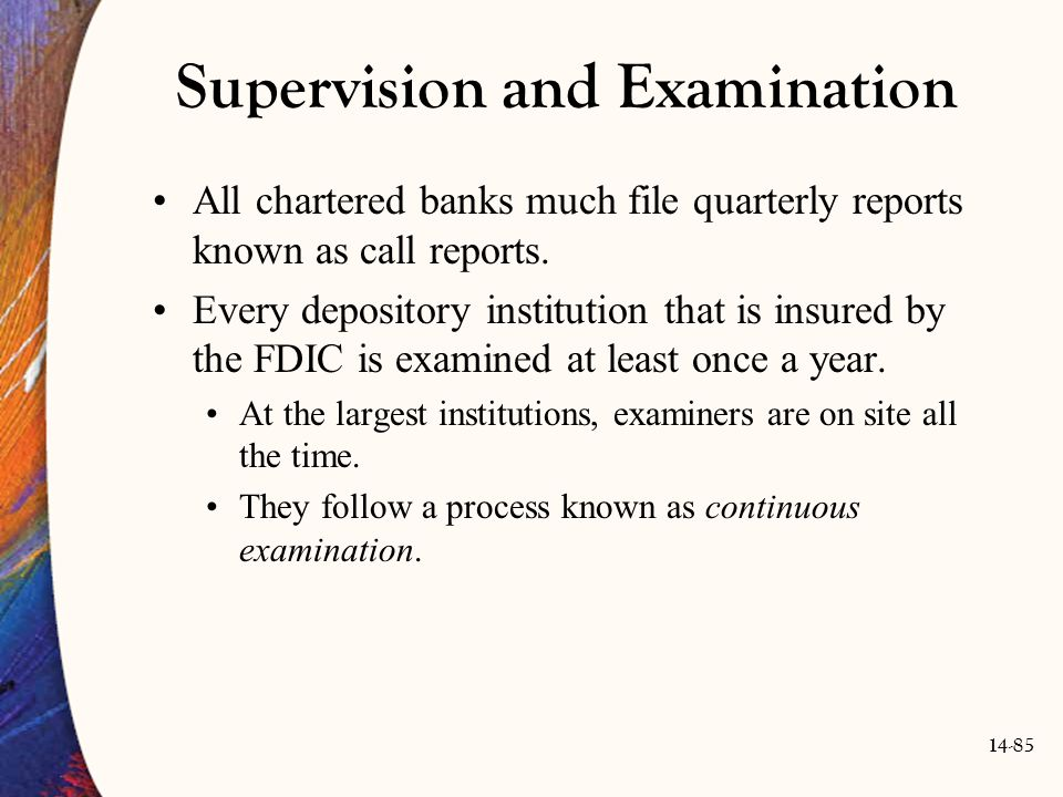 14-85 Supervision and Examination All chartered banks much file quarterly reports known as call reports. Every depository institution that is insured