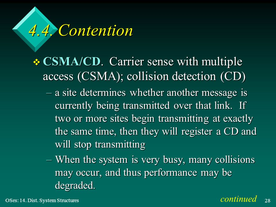 OSes: 14. Dist. System Structures 28 4.4. Contention v CSMA/CD. Carrier sense with multiple access (CSMA); collision detection (CD) –a site determines