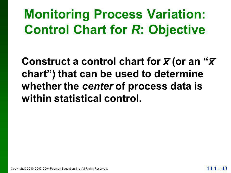 """Copyright © 2010, 2007, 2004 Pearson Education, Inc. All Rights Reserved. 14.1 - 43 Construct a control chart for x (or an """"x chart"""") that can be used"""