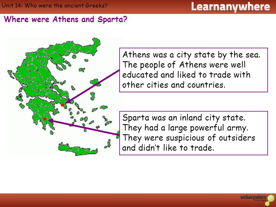 Where were Athens and Sparta. Unit 14: Who were the ancient Greeks.