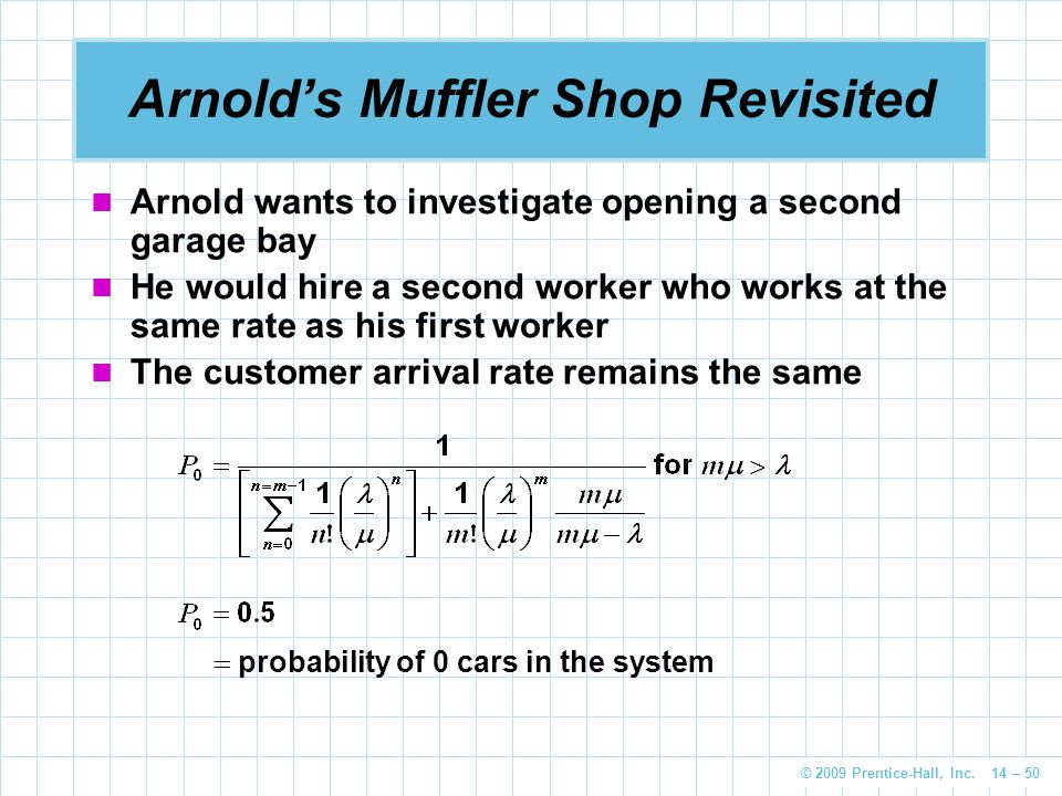 © 2009 Prentice-Hall, Inc. 14 – 50 Arnold's Muffler Shop Revisited Arnold wants to investigate opening a second garage bay He would hire a second work