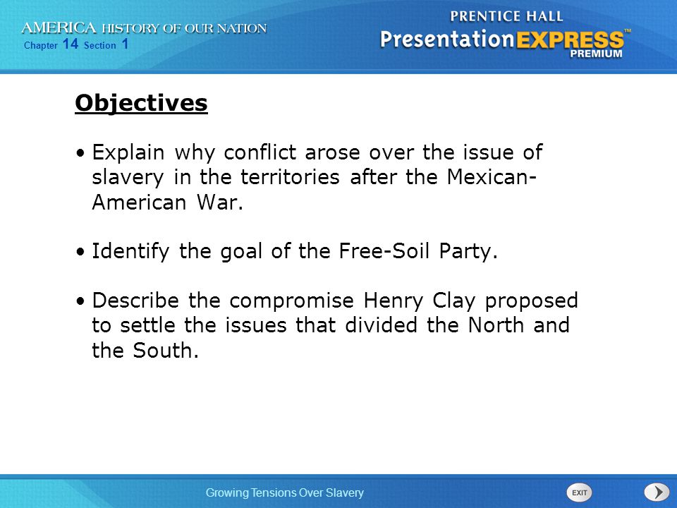Chapter 14 Section 1 Growing Tensions Over Slavery Objectives Explain why conflict arose over the issue of slavery in the territories after the Mexican- American War.