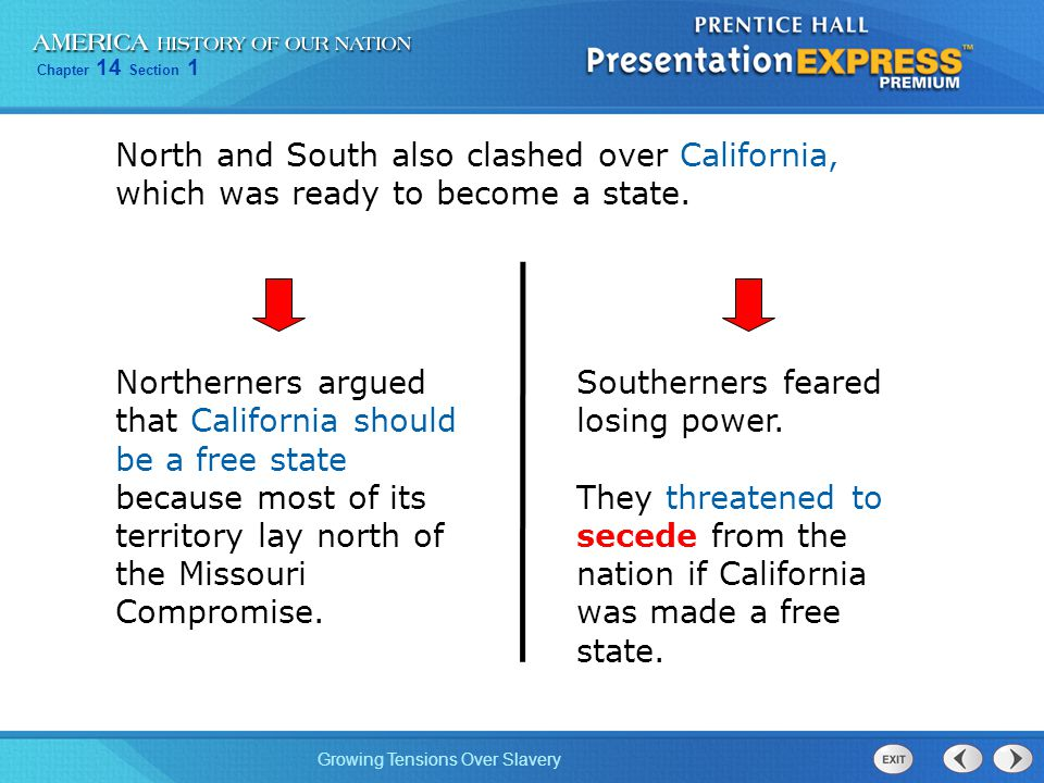 Chapter 14 Section 1 Growing Tensions Over Slavery North and South also clashed over California, which was ready to become a state.