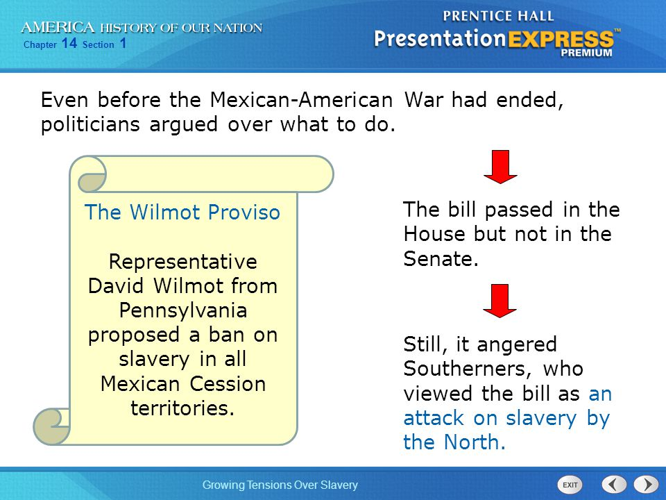 Chapter 14 Section 1 Growing Tensions Over Slavery Even before the Mexican-American War had ended, politicians argued over what to do.