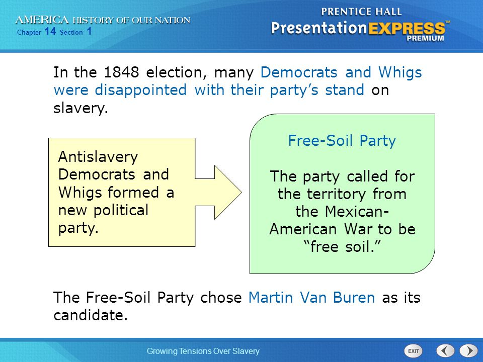 Chapter 14 Section 1 Growing Tensions Over Slavery In the 1848 election, many Democrats and Whigs were disappointed with their party's stand on slavery.