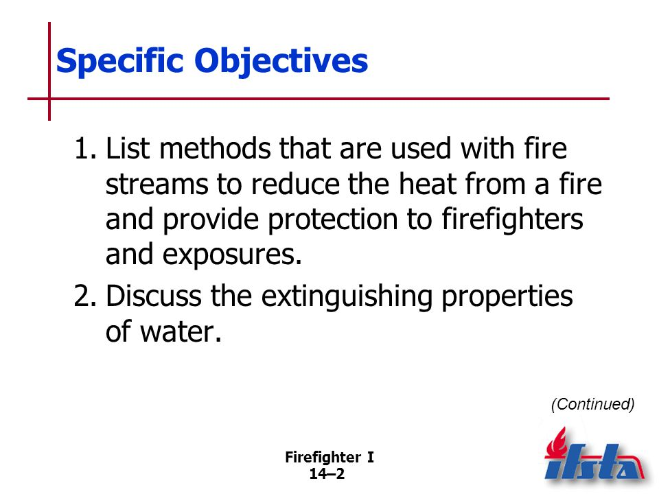 Firefighter I 14–33 Fog Stream Fine spray composed of tiny water droplets Design of most fog nozzles permits adjustment of tip to produce different stream patterns (Continued)