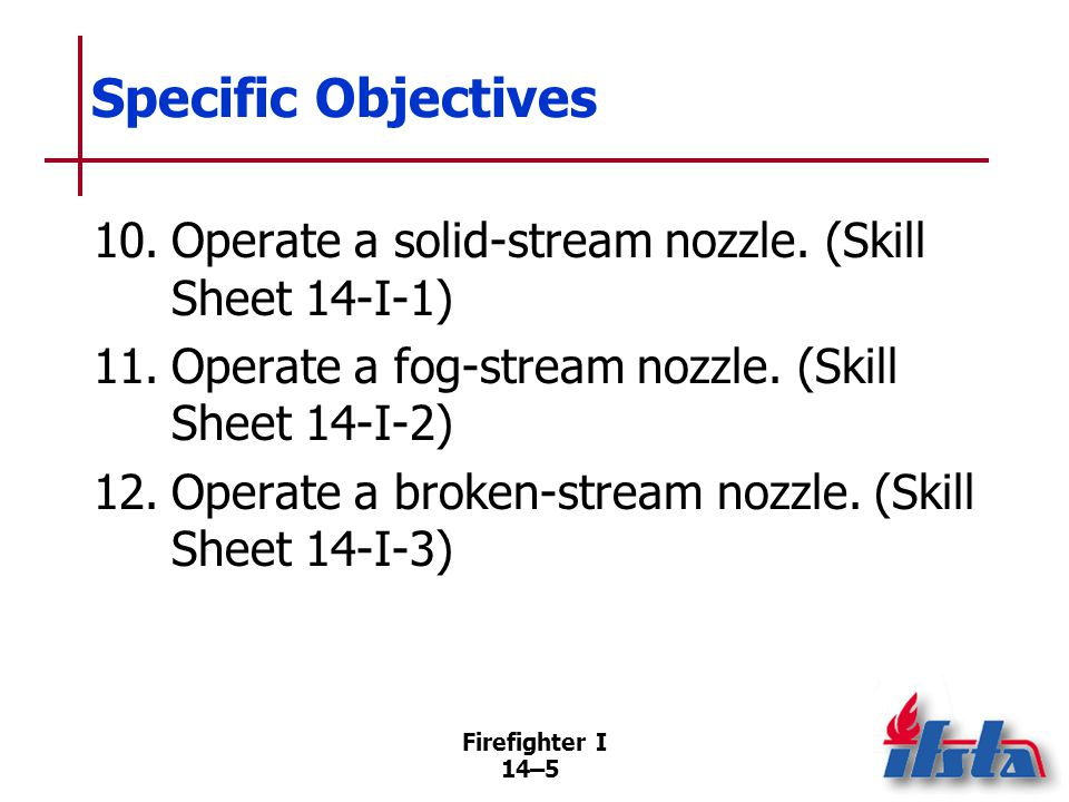 Firefighter I 14–36 Fog Stream Several factors affect reach of fog stream Interaction of these factors on fog stream results in fire stream with less reach than that of straight or solid stream (Continued)