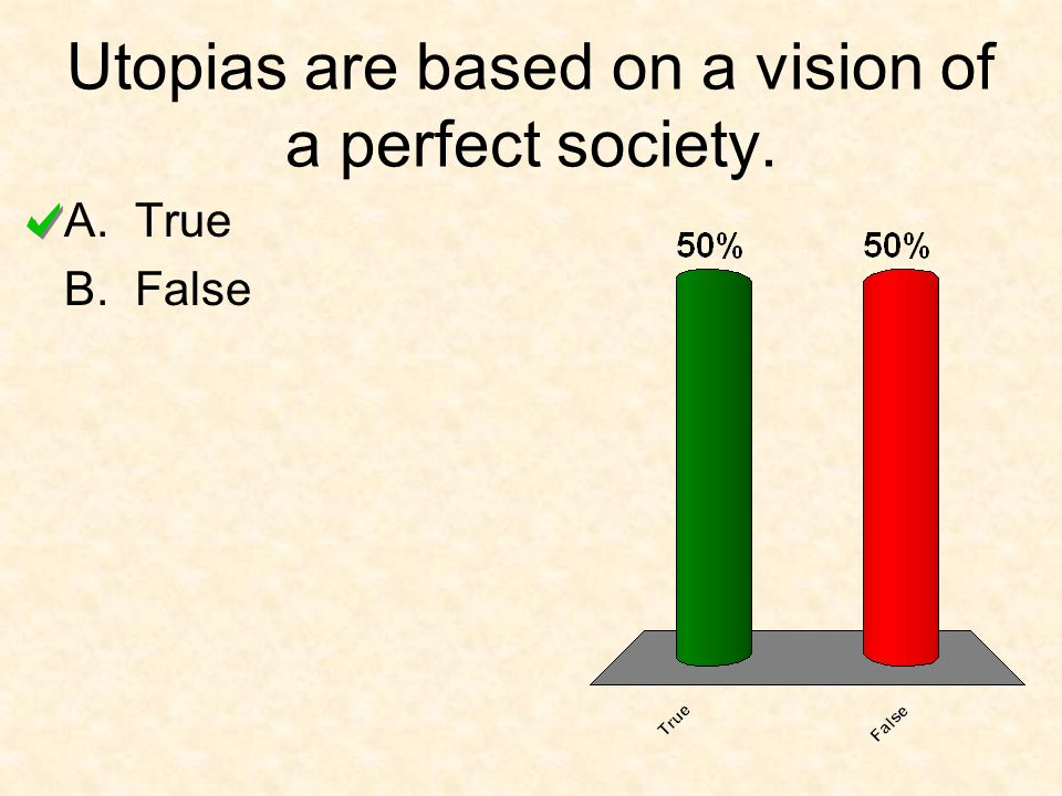 Utopias are based on a vision of a perfect society. A.True B.False