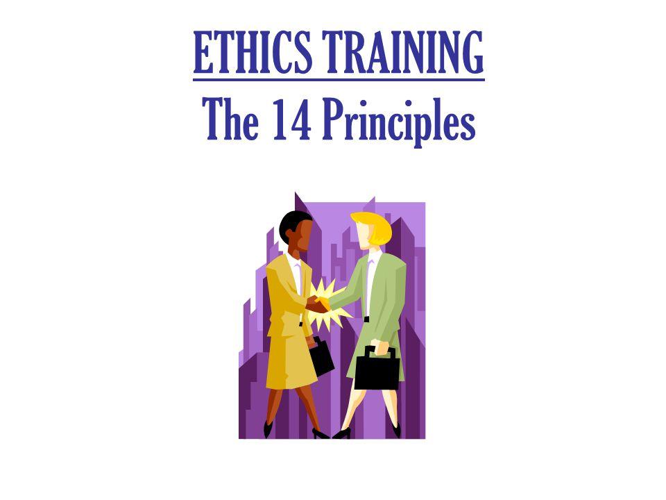 ETHICS TRAINING The 14 Principles
