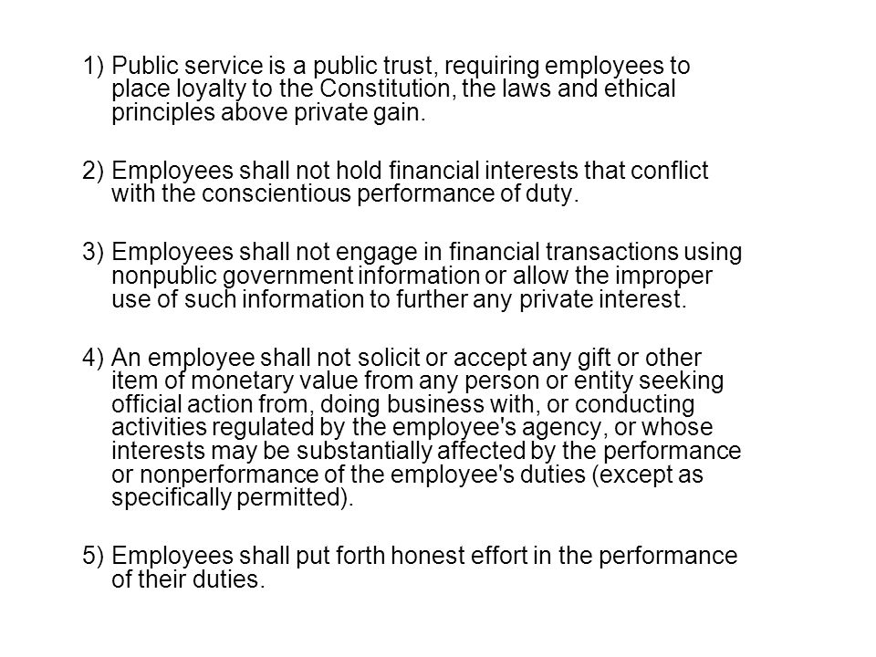 1)Public service is a public trust, requiring employees to place loyalty to the Constitution, the laws and ethical principles above private gain.