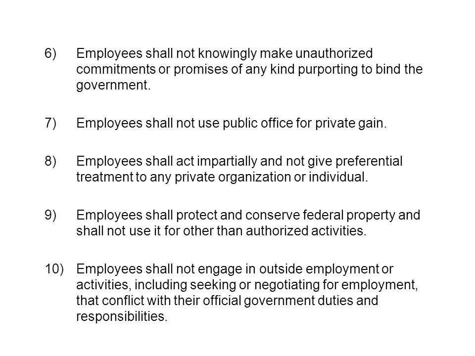 6)Employees shall not knowingly make unauthorized commitments or promises of any kind purporting to bind the government.
