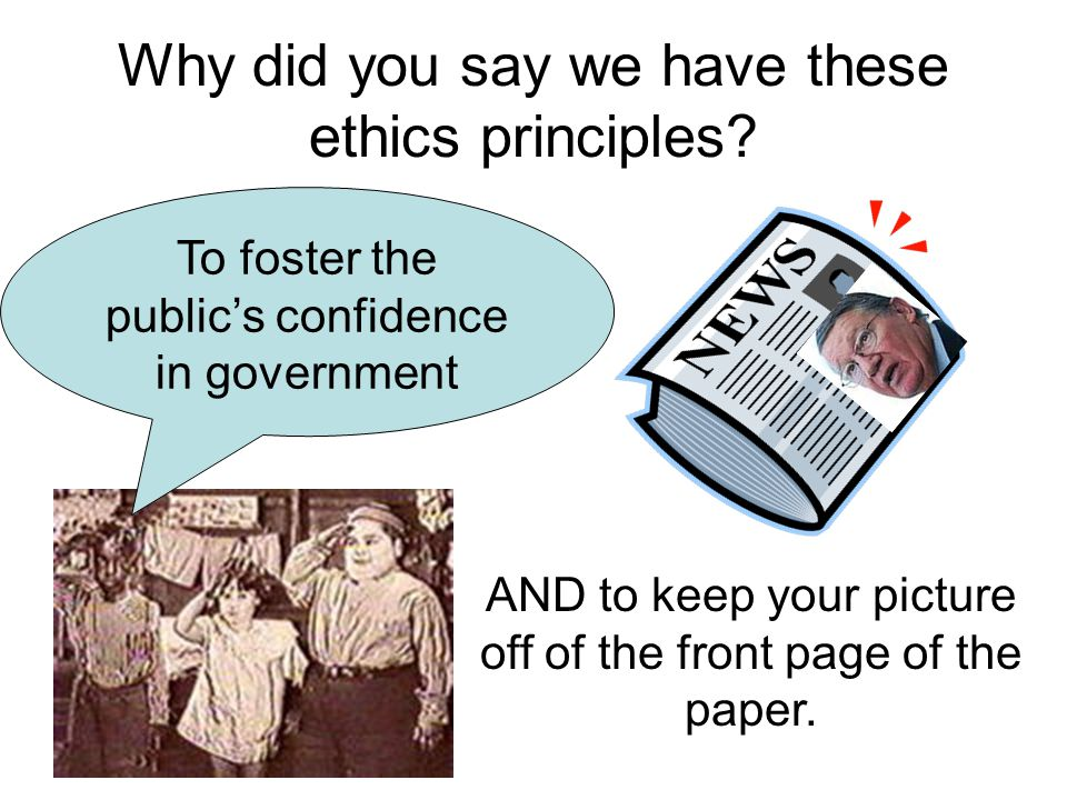 Why did you say we have these ethics principles.