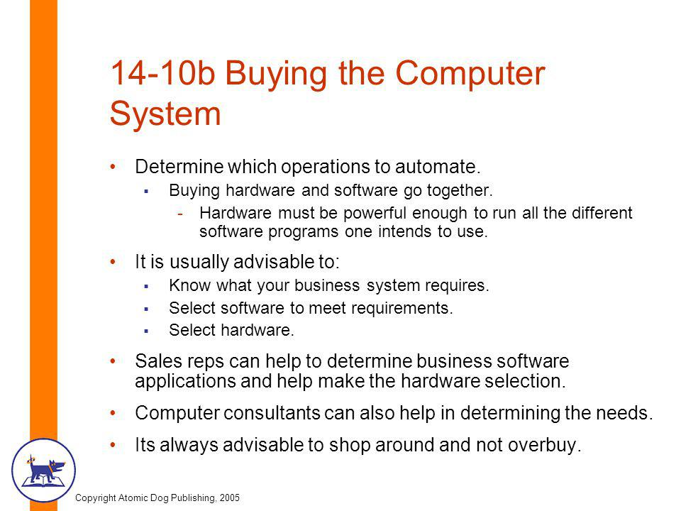 Copyright Atomic Dog Publishing, 2005 14-10b Buying the Computer System Determine which operations to automate.