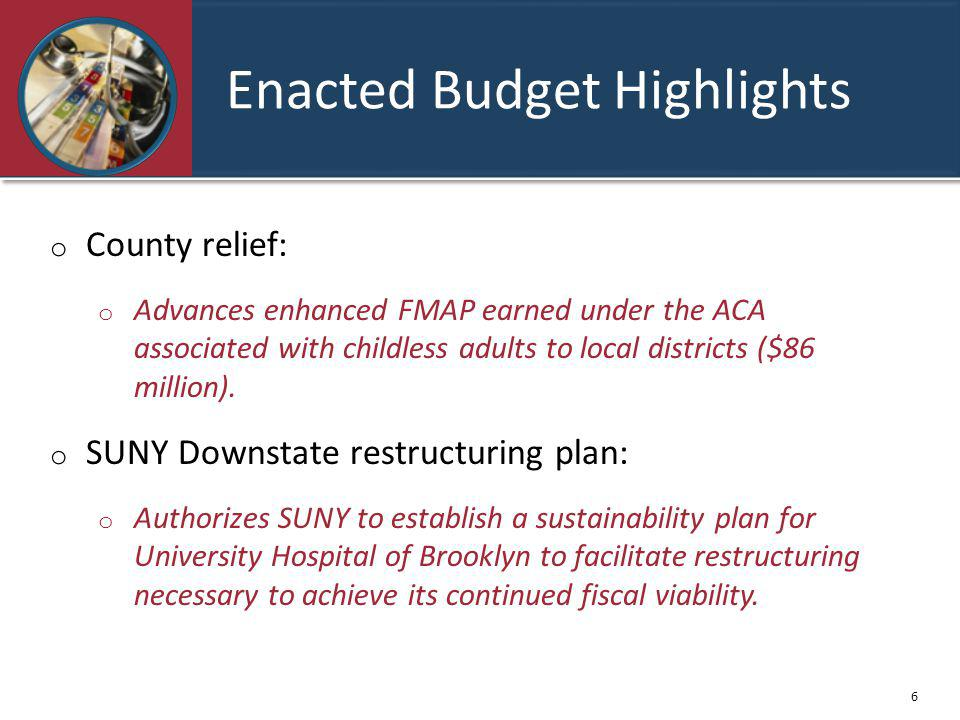o County relief: o Advances enhanced FMAP earned under the ACA associated with childless adults to local districts ($86 million).