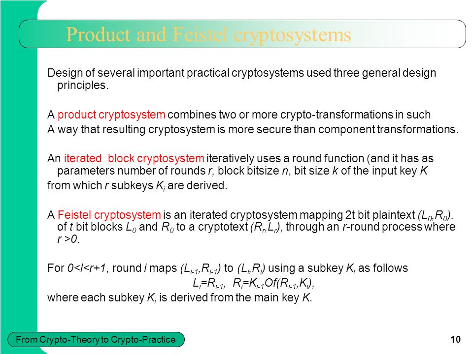 10 From Crypto-Theory to Crypto-Practice Product and Feistel cryptosystems Design of several important practical cryptosystems used three general desi