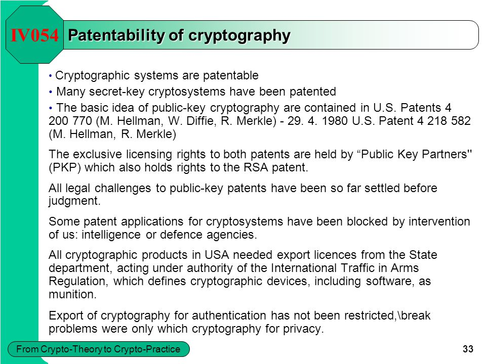33 From Crypto-Theory to Crypto-Practice Patentability of cryptography Cryptographic systems are patentable Many secret-key cryptosystems have been pa